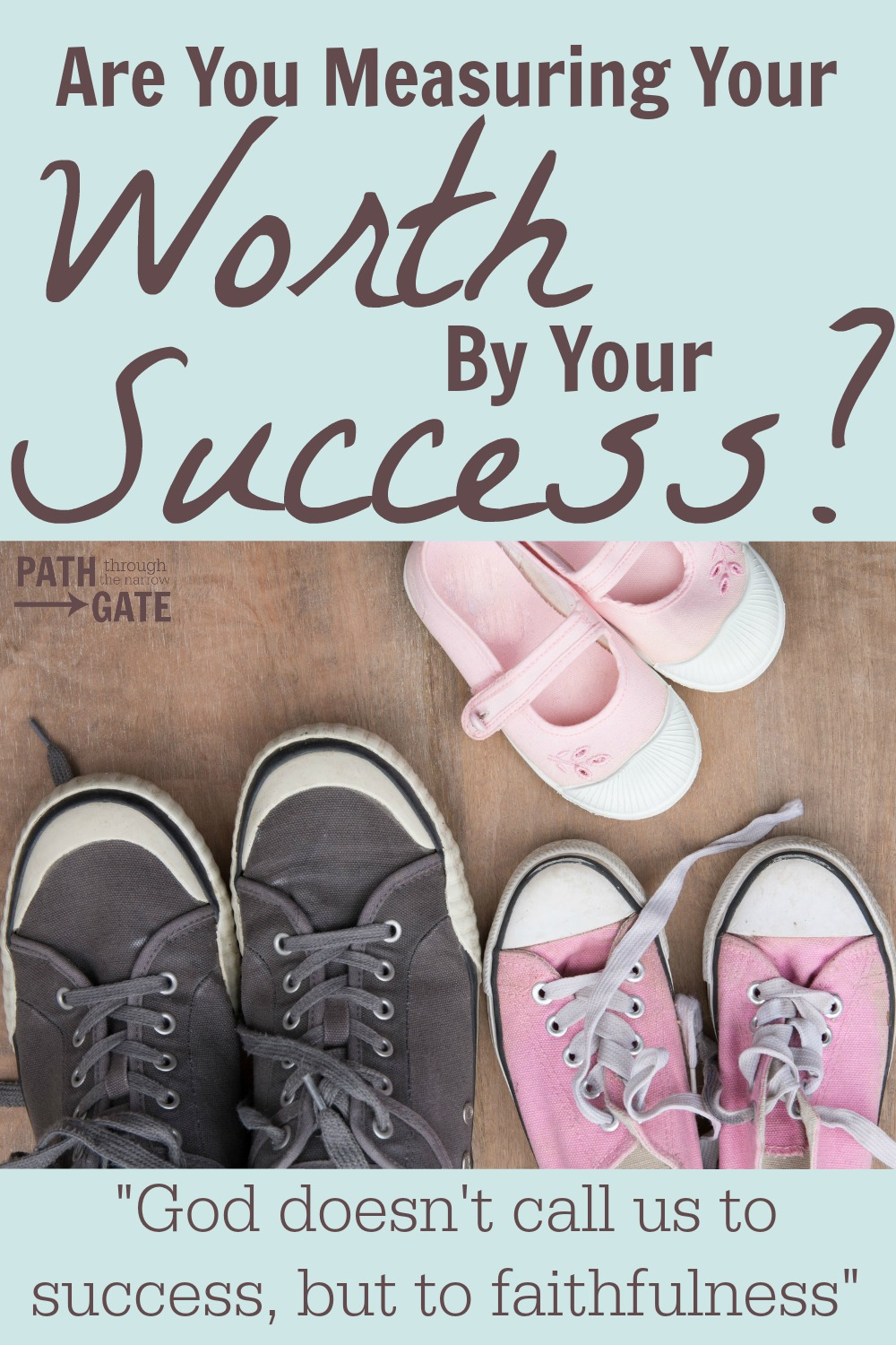 Do you measure your worth by the amount of success you have in your life? God measures your worth by your faithfulness, not your success.|Are you Measuring Your Worth by Your Success?|Path Through the Narrow Gate
