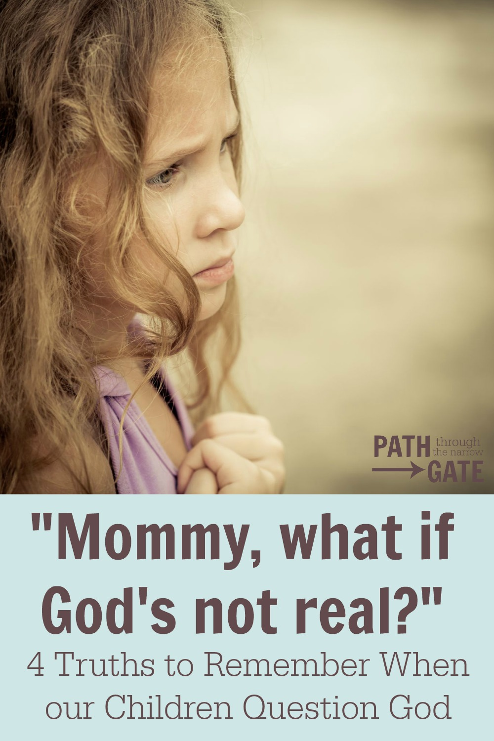 Have your children ever questioned God? It can be a terrifying experience for parents. This post offers real help.|Path Through the Narrow Gate.com