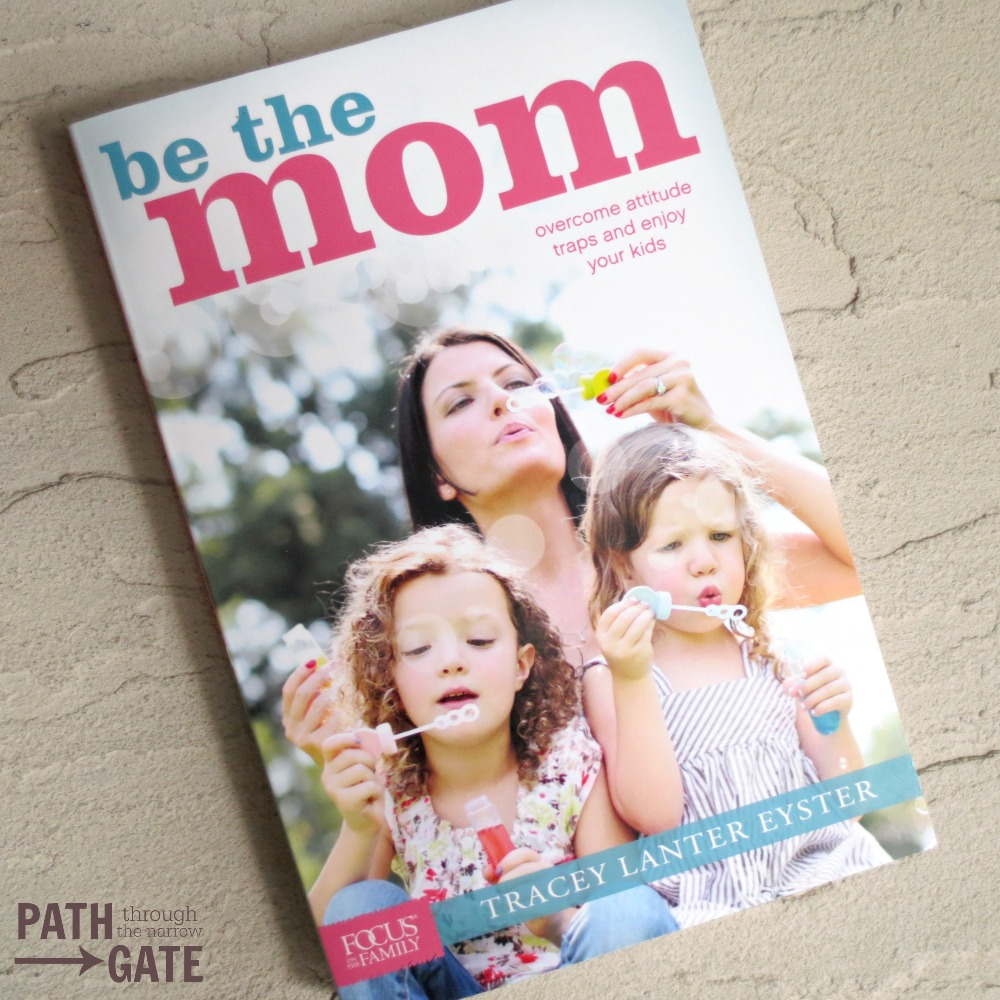 Be The Mom looks at 7 attitude traps that moms can easily fall into and offers encouragement for overcoming them so that we can enjoy our kids again.|Path Through the Narrow Gate.com