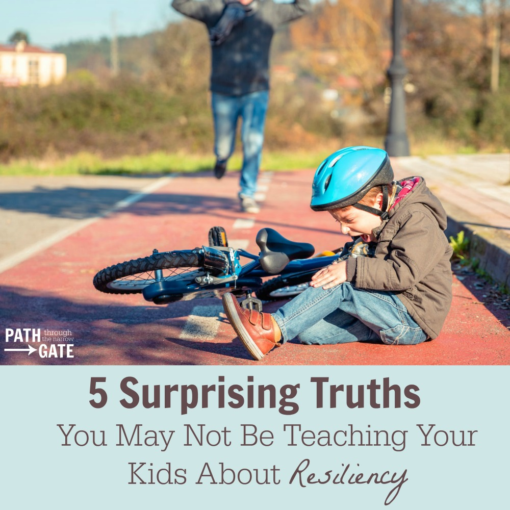 Are you teaching your kids these five important truths that will help them to develop resiliency as they face experience life's hardships?| Path Through the Narrow Gate.com