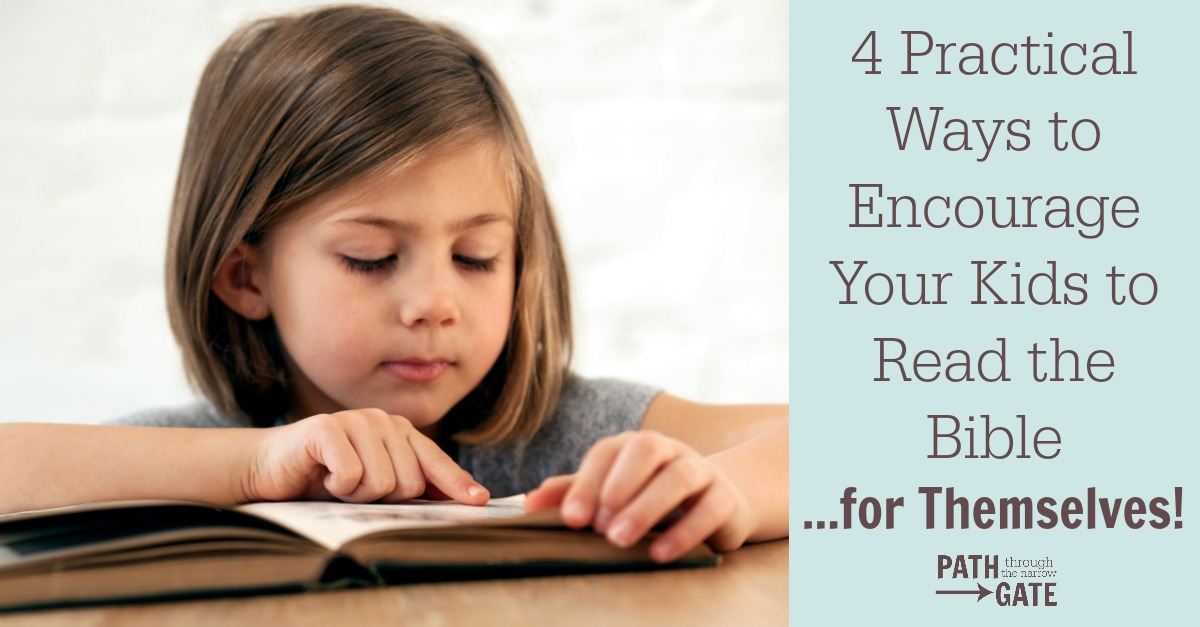 Encourage Your Children To Read >> 4 Ways To Encourage Your Kids To Read The Bible For Themselves