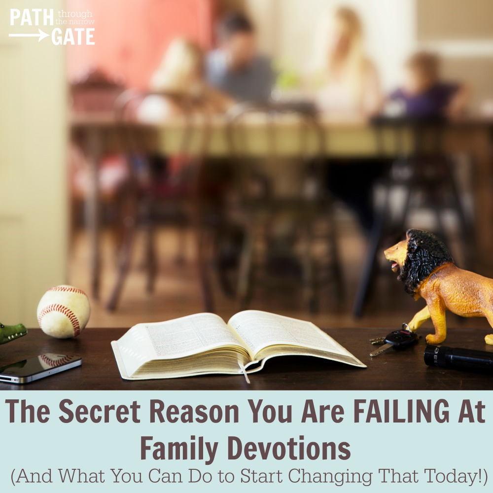 Do you feel like you are failing at family devotions? It doesn't have to be that way! Here's one thing that you can do to make family devotions a reality.|The Secret Reason You Are Failing at Family Devotions | Path Through the Narrow Gate